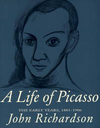 A LIFE OF PICASSO: The Early Years, 1881-1906.