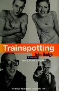 Trainspotting: A Screenplay by Hodge, John; Welsh, Irvine - 1996-07-19
