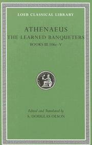 Loeb: Athenaeus, The Learned Banqueters: Books III.106e-V by  Ed. and Trans. by Athenaeus; S. Douglas Olson - Hardcover - 2006 - from Windows Booksellers and Biblio.com