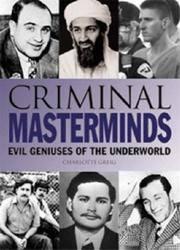 Criminal Masterminds  Evil Geniuses of the Underworld