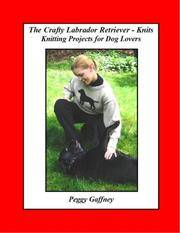 The Crafty Labrador Retriever-Knits: Knitting Projects for Dog Lovers