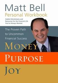 Personal Workbook to accompany Money, Purpose, Joy: The Proven Path to Uncommon Financial Success