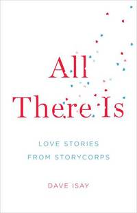 image of All There Is: Love Stories from StoryCorps