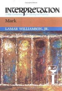 Mark, Interpretation. A Bible Commentary for Teaching and Preaching