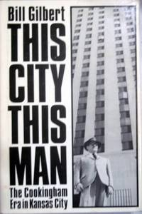 This City, This Man: the Cookingham Era in Kansas City (Signed)