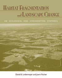Habitat Fragmentation and Landscape Change: An Ecological and Conservation Synthesis by David B. Lindenmayer; Joern Fischer - Paperback - 2006 - from ThatBookGuy and Biblio.com