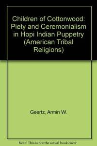 Children of Cottonwood: Piety and Ceremonialism in Hopi Indian Puppetry (American Tribal Religions)