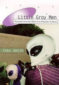 Little Gray Men. Roswell and the Rise of Popular Culture