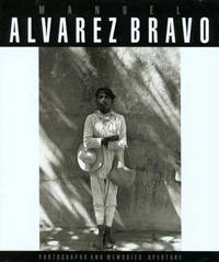 Manuel Alvarez Bravo: Photographs and Memories