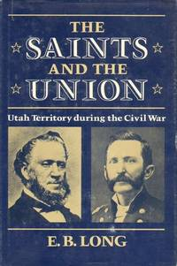 THE SAINTS AND THE UNION -  UTAH TERRITORY DURING THE CIVIL WAR