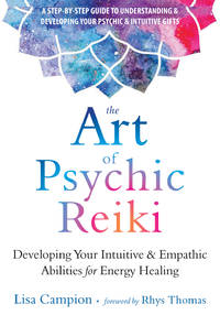 ART OF PSYCHIC REIKI: Developing Your Intuitive & Empathic Abilities For Energy Healing (O)