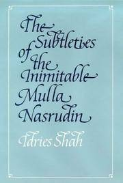 The Subtleties of the Inimitable Mulla Nasrudin.