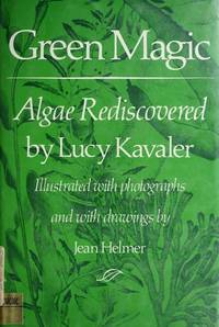 Green Magic: Algae Rediscovered by Lucy Kavaler - Hardcover - 1983-04 - from Ergodebooks (SKU: SONG0690042213)