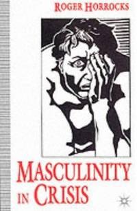 how and why is masculinity in crisis The boy crisis: why our boys are struggling and what we i would wholeheartedly recommend that anyone who has questions or a crisis in masculinity should read this.