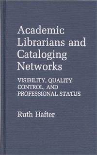 Academic Librarians and Cataloging Networks: Visibility, Quality Control and Professional Status (Contributions in Librarianship and Information Science, Number 57)