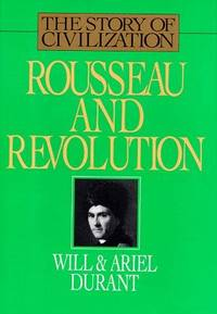 image of Rousseau and Revolution: A History of Civilization in France, England, and Germany from 1756, and in the Remainder of Europe from 1715, to 1789 (Story of Civilization, 10)
