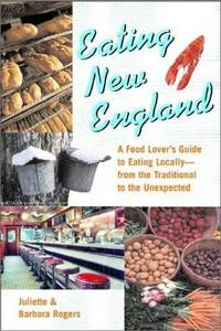 Eating New England  A Food Lover's Guide to Eating Locally