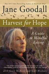 Harvest for Hope: A Guide to Mindful Eating by  Jane with Gary McAvoy & Gail Hudson Goodall - Paperback - 1st - 2006 - from The Old Library Bookshop (SKU: 164639)