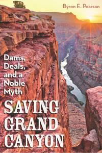 Saving Grand Canyon: Dams, Deals, and a Noble Myth (HC)