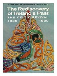 The Rediscovery of Ireland's Past: The Celtic Revival 1830-1930