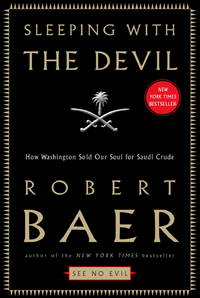 Sleeping With The Devil: How Washington Sold Our Soul for Saudi Crude by  Robert Baer - 1st Edition - 2003 - from Marvin Minkler Modern First Editions and Biblio.com
