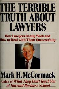 THE TERRIBLE TRUTH ABOUT LAWYERS How Lawyers Really Work and How to Deal  with Them Successfully
