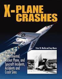 X-Plane Crashes: Exploring Experimental, Rocket Plane & Spycraft Incidents, Accidents &...
