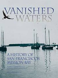 Vanished waters: A history of San Francisco's Mission Bay