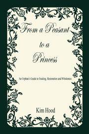 From a Peasant to a Princess: An Orphan's Guide to Healing, Restoration and Wholeness