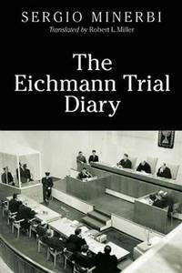 THE EICHMANN TRIAL DIARY: A CHRONICLE OF THE HOLOCAUST