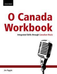 O Canada Workbook: Integrated Skills through Canadian Music