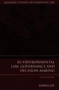EU Environmental Law, Governance and Decision-Making, 2nd Edition (Modern Studies in European Law; Volume 43) by Maria Lee - Paperback - 2014 - from Gulls Nest Books (SKU: 427149)