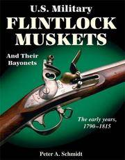 Us Military Flintlock Muskets & Their Bayonets: The Early Years 1790-1815