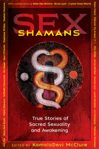 SEX SHAMANS: True Stories Of Sacred Sexuality & Awakening