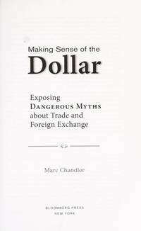MAKING SENSE OF THE DOLLAR: Exposing Dangerous Myths about Trade and Foreign Exchange: 18...