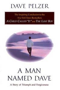 Man Named Dave, A:  A Story of Triumph and Forgiveness: A Story of Triumph and Forgiveness