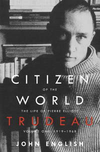 Citizen of the World - The Life of Pierre Elliott Trudeau, Vol. 1 1919-1968