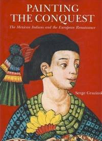 Painting the Conquest: The Mexican Indians and the European Renaissance