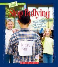 Stop Bullying (A True Book: Guides to Life)