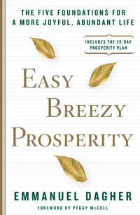 EASY BREEZY PROSPERITY: The Five Foundations For A More Joyful, Abundant Life (H)
