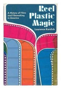 REEL PLASTIC MAGIC: A HISTORY OF FILMS AND FILMMAKING IN AMERICA 1ST EDITION