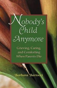 Nobody's Child Anymore  Grieving, caring, and Comforting When parent's Die