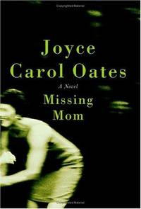Missing Mom: A Novel by  Joyce Carol Oates - from Magers and Quinn Booksellers and Biblio.com