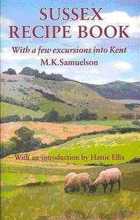 Sussex Recipe Book (With a Few Excursions into Kent)