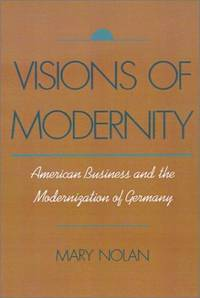 Visions of Modernity: American Business and the Modernization of Germany