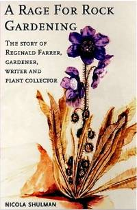 A ragte for rock gardening: the story of Reginald Farrer, gardener, writer and plant collector