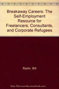 Breakaway Careers: The Self-Employment Resource for Freelancers, Consultants, and Corporate Refugees