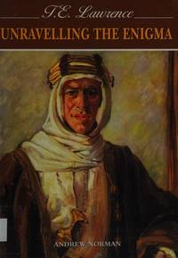 T E Lawrence: Unravelling the Enigma