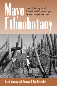 Mayo Ethnobotany - Land, History and Traditional Knowledge in Northwest Mexico