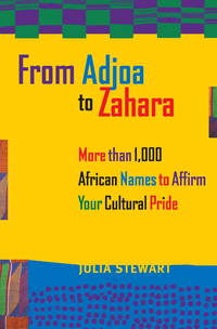 From Adjoa to Zahara. More than 1,000 African Names to Affirm Your Cultural Pride